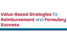 Value-Based Strategies for Reimbursement and Formulary Success Conference
