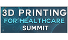 3D Printing for Healthcare Summit